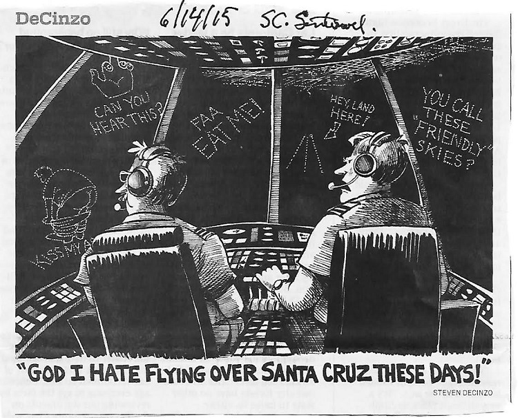 20150614.. Cartoon re citizens upset at FAA-NextGenHell around Santa Cruz (S.DeCinzo, SCSentinel)